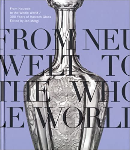 From Neuwelt to the Whole World  300 Years of Harrach Glass